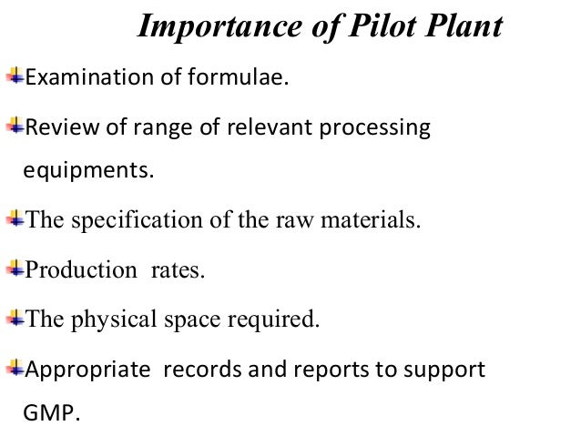 Pilot Plant design for Tablets  The primary responsibility of the pilot plant staff is to  ensure that the newly formulate...