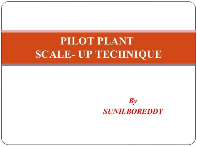 By SUNILBOREDDY PILOT PLANT SCALE- UP TECHNIQUE