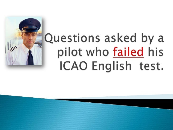 Questions asked by a pilot who failedhis ICAO English  test. <br />