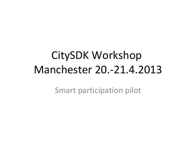 CitySDK WorkshopManchester 20.-21.4.2013   Smart participation pilot