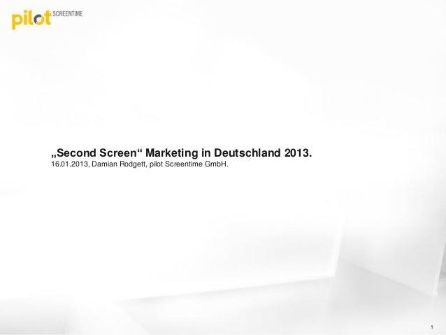 """Second Screen"" Marketing in Deutschland 2013.16.01.2013, Damian Rodgett, pilot Screentime GmbH.                          ..."