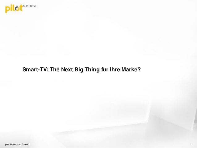Smart-TV: The Next Big Thing für Ihre Marke? 1pilot Screentime GmbH