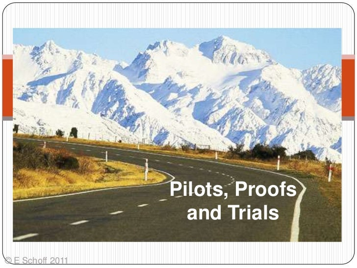 Pilots, Proofs and Trials<br />© E Schoff 2011<br />