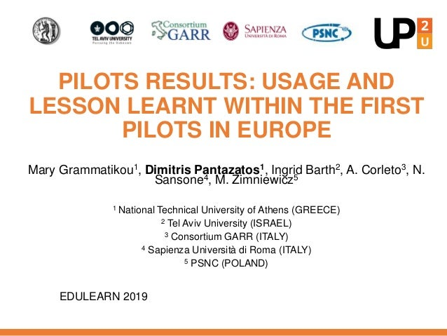 PILOTS RESULTS: USAGE AND LESSON LEARNT WITHIN THE FIRST PILOTS IN EUROPE Mary Grammatikou1, Dimitris Pantazatos1, Ingrid ...