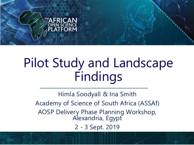 Pilot Study and Landscape Findings Himla Soodyall & Ina Smith Academy of Science of South Africa (ASSAf) AOSP Delivery Pha...