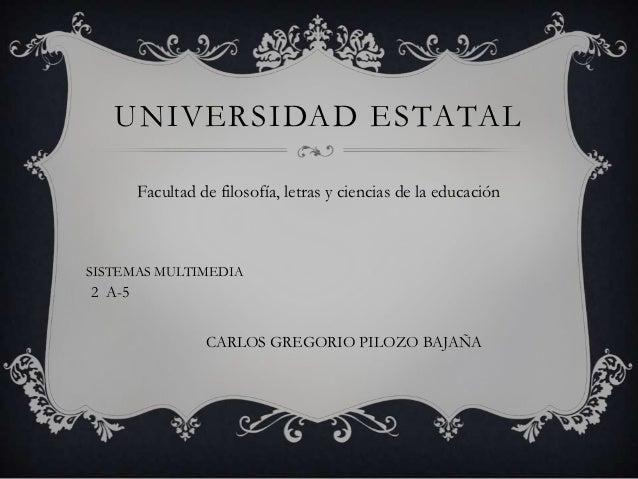 UNIVERSIDAD ESTATAL        Facultad de filosofía, letras y ciencias de la educaciónSISTEMAS MULTIMEDIA2 A-5               ...