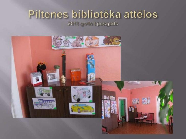 Piltenes bibliotēka attēlos2011.gada I.pusgads<br />