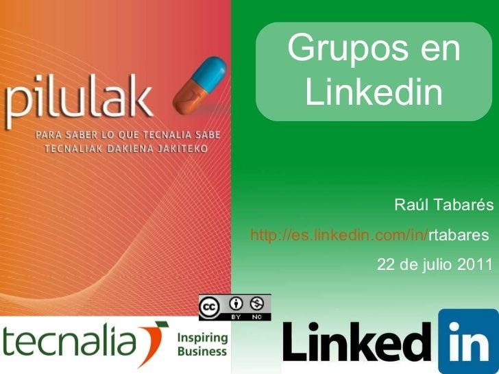 Raúl Tabarés http :// es.linkedin.com /in/ rtabares   22 de julio 2011 Grupos en Linkedin