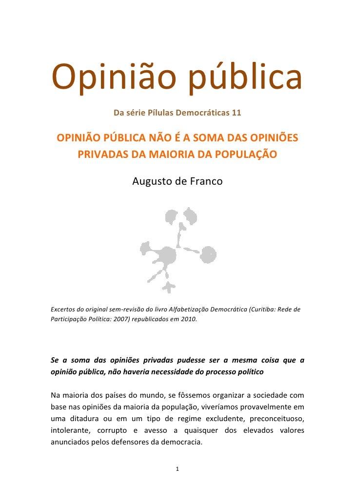 Opinião pública                      Da série Pílulas Democráticas 11    OPINIÃO PÚBLICA NÃO É A SOMA DAS OPINIÕES      PR...