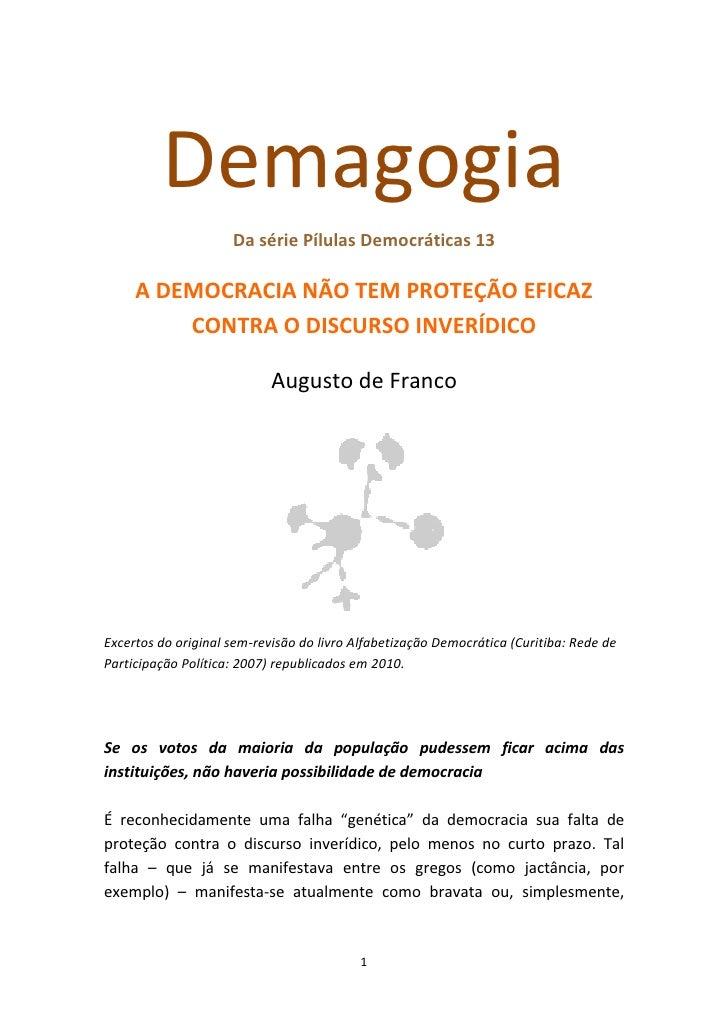 Demagogia                      Da série Pílulas Democráticas 13       A DEMOCRACIA NÃO TEM PROTEÇÃO EFICAZ          CONTRA...