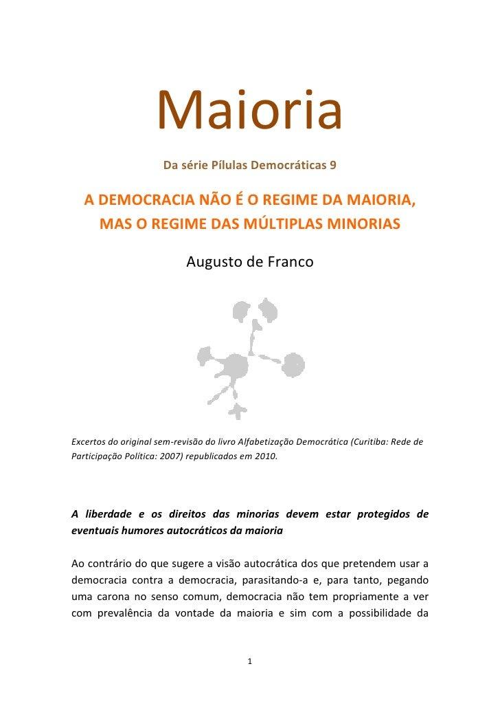 Maioria                       Da série Pílulas Democráticas 9     A DEMOCRACIA NÃO É O REGIME DA MAIORIA,      MAS O REGIM...