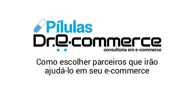 Como escolher parceiros que irão ajudá-lo em seu e-commerce