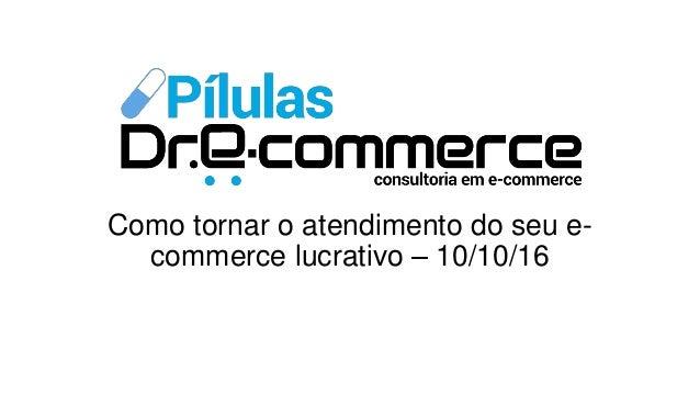 Como tornar o atendimento do seu e- commerce lucrativo – 10/10/16