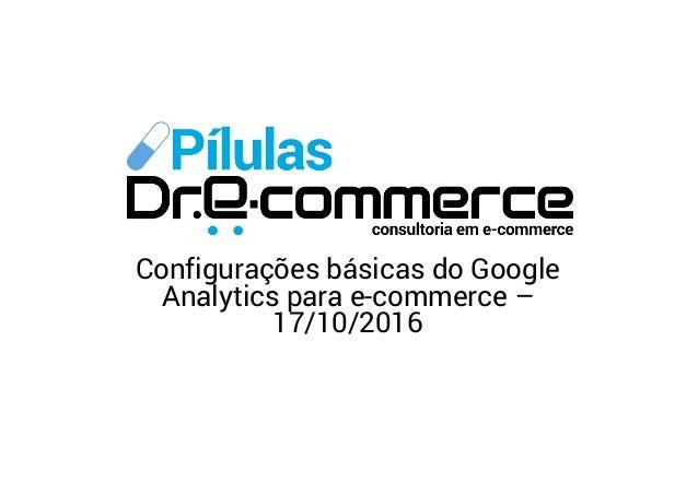 Configurações básicas do Google Analytics para e-commerce – 17/10/2016