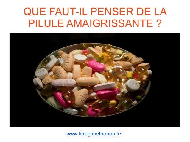 QUE FAUT-IL PENSER DE LA PILULE AMAIGRISSANTE ? www.leregimethonon.fr/