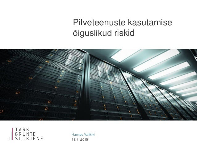 18.11.2015 Hannes Vallikivi Pilveteenuste kasutamise õiguslikud riskid