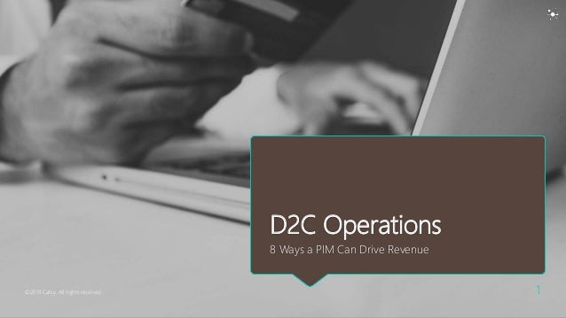 D2C Operations 8 Ways a PIM Can Drive Revenue ©2019 Catsy. All rights reserved. 1
