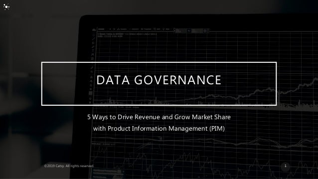 DATA GOVERNANCE 5 Ways to Drive Revenue and Grow Market Share with Product Information Management (PIM) 1