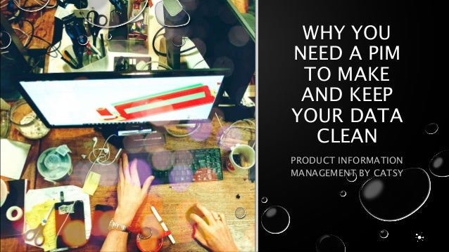 WHY YOU NEED A PIM TO MAKE AND KEEP YOUR DATA CLEAN PRODUCT INFORMATION MANAGEMENT BY CATSY