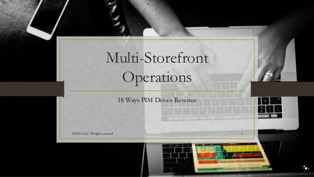 Multi-Storefront Operations 18 Ways PIM Drives Revenue ©2019 Catsy. All rights reserved. 1