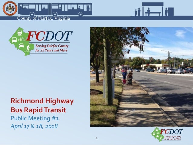 County of Fairfax, Virginia 1 Richmond Highway Bus RapidTransit Public Meeting #1 April 17 & 18, 2018
