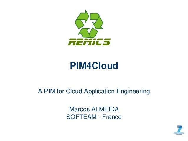 PIM4CloudA PIM for Cloud Application Engineering          Marcos ALMEIDA         SOFTEAM - France