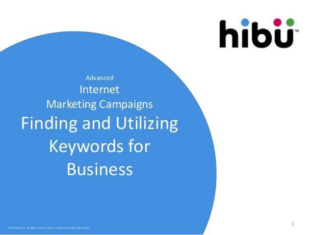 Advanced Internet Marketing Campaigns Finding and Utilizing Keywords for Business © 2013 hibu Inc. All rights reserved. hi...