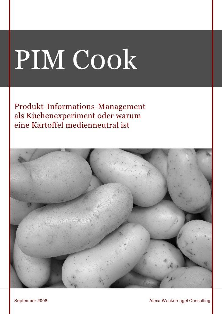 PIM C00kProdukt-Informations-Managementals Küchenexperiment oder warumeine Kartoffel medienneutral istSeptember 2008      ...