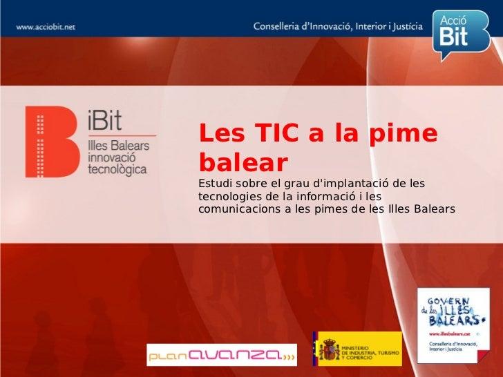 Les TIC a la pimebalearEstudi sobre el grau dimplantació de lestecnologies de la informació i lescomunicacions a les pimes...