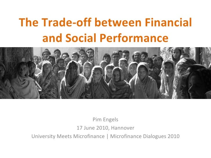 The Trade-off between Financial and Social Performance Pim Engels 17 June 2010, Hannover University Meets Microfinance   M...