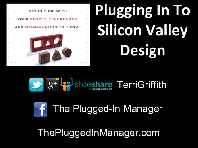The Plugged-In ManagerThePluggedInManager.comTerriGriffithPlugging In ToSilicon ValleyDesign