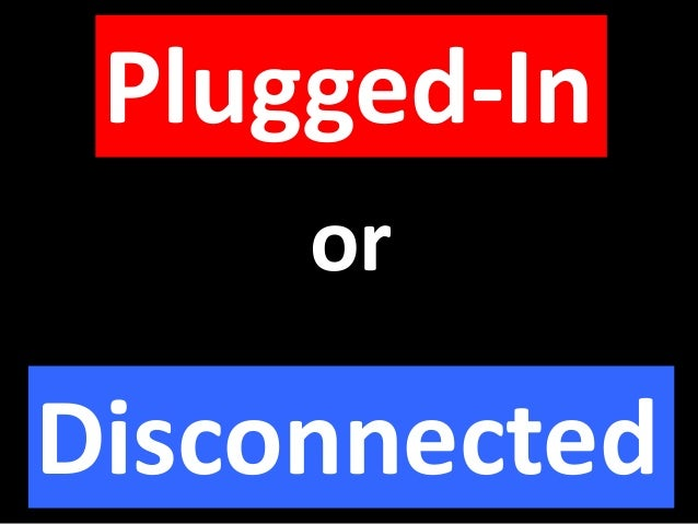 Plugged-In or Disconnected