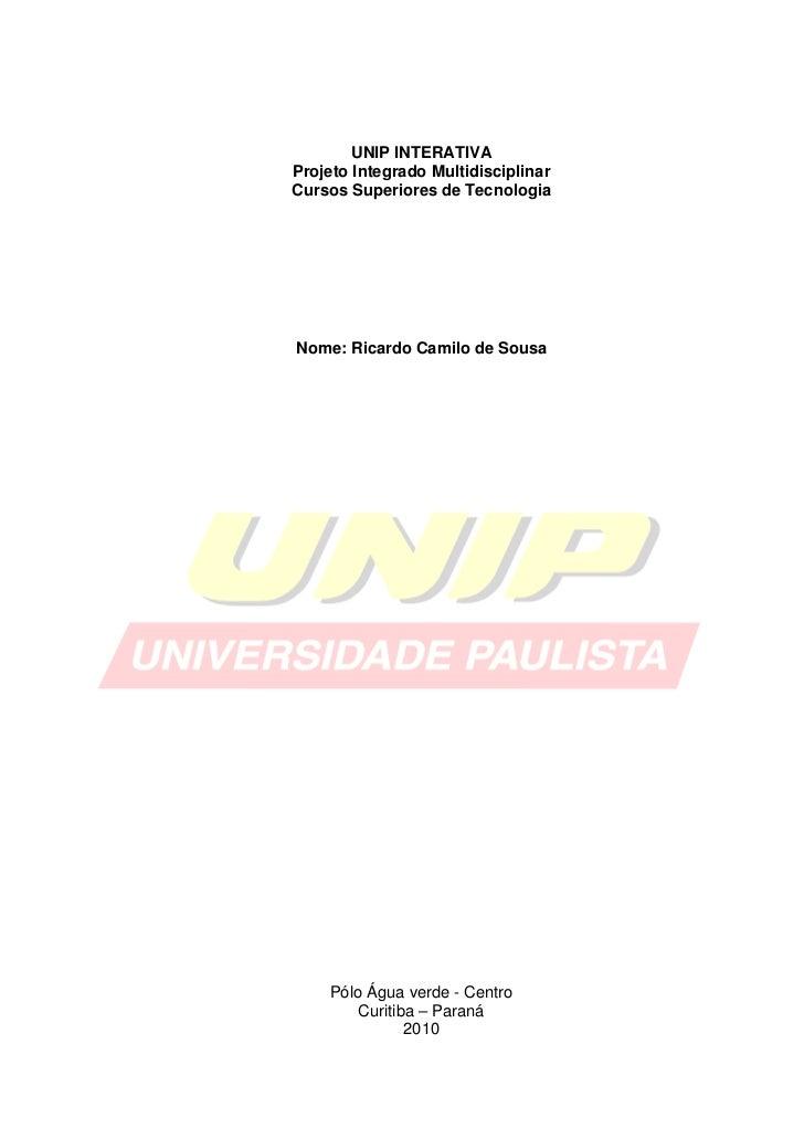 UNIP INTERATIVAProjeto Integrado MultidisciplinarCursos Superiores de TecnologiaNome: Ricardo Camilo de Sousa    Pólo Água...