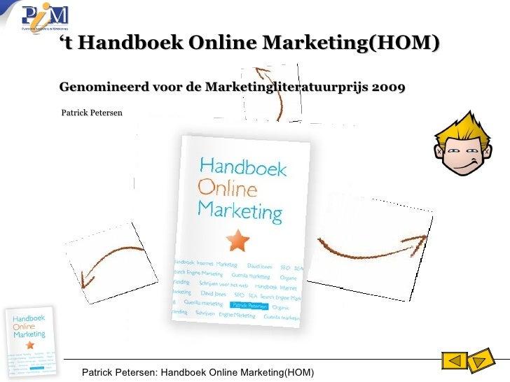 ' t Handboek Online Marketing(HOM)  Genomineerd voor de Marketingliteratuurprijs 2009    Patrick Petersen