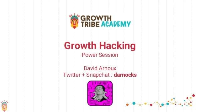 Growth Hacking Power Session David Arnoux Twitter + Snapchat : darnocks