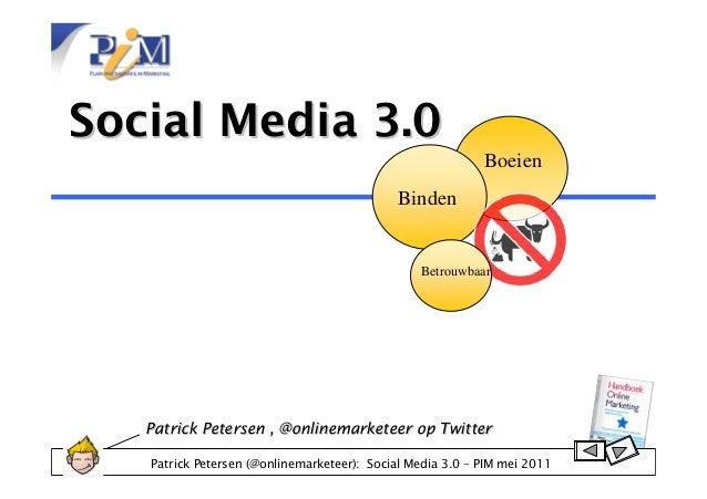Patrick Petersen (@onlinemarketeer): Social Media 3.0 – PIM mei 2011 Social Media 3.0Social Media 3.0 Patrick Petersen , @...