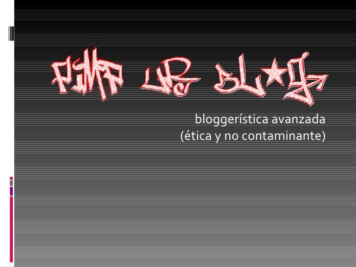 bloggerística avanzada (ética y no contaminante)
