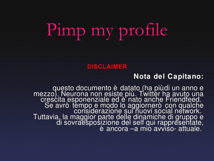 Pimp my profile Nota del Capitano:  questo documento è datato (ha più di un anno e mezzo). Neurona non esiste più.. Twitte...