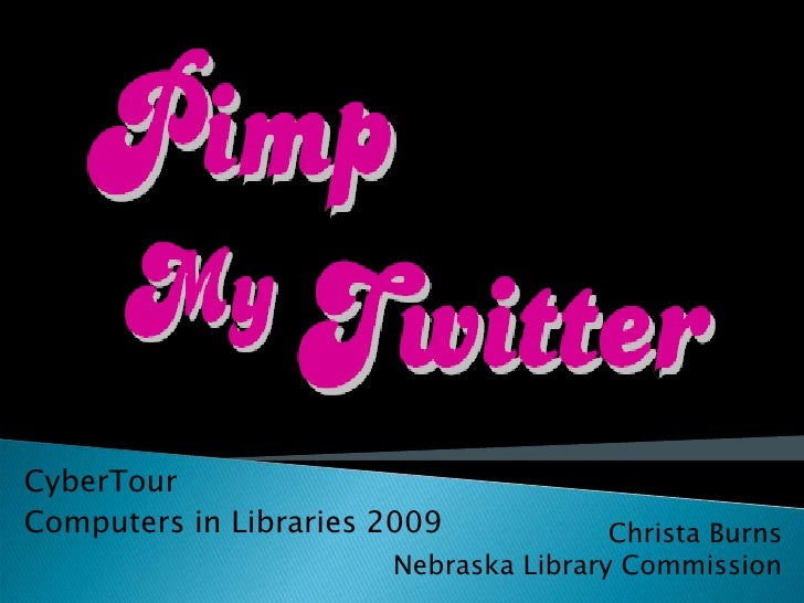 CyberTour Computers in Libraries 2009            Christa Burns                        Nebraska Library Commission