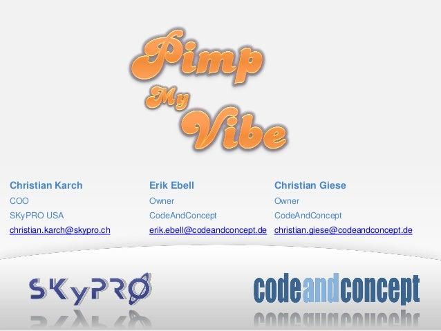 Christian Karch Erik Ebell Christian Giese COO Owner Owner SKyPRO USA CodeAndConcept CodeAndConcept christian.karch@skypro...