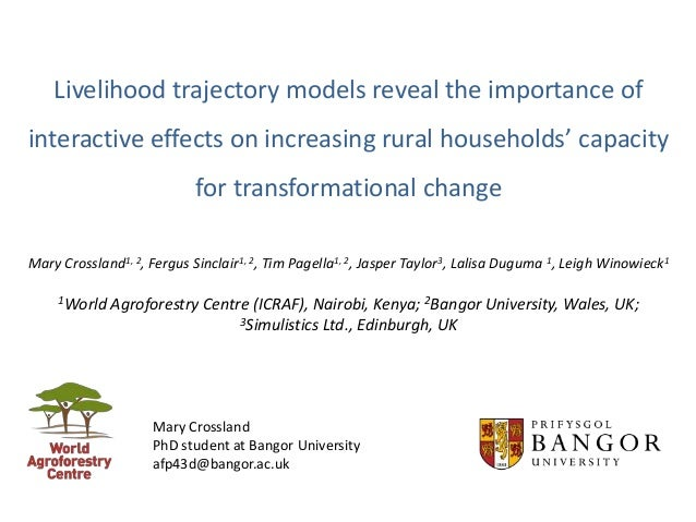 Mary Crossland PhD student at Bangor University afp43d@bangor.ac.uk Livelihood trajectory models reveal the importance of ...