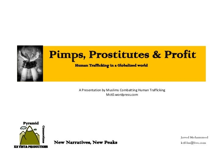 Pimps, Prostitutes & Profit                                      Human Trafficking in a Globalized world                  ...