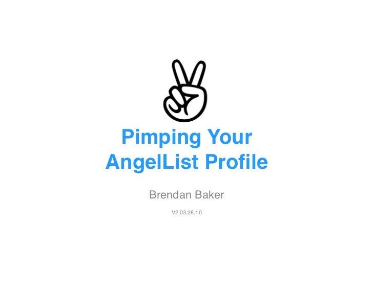 """Pimping Your AngelList Profile""""    Brendan Baker!        V2.03.28.10!"""