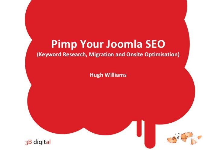 Pimp Your Joomla SEO (Keyword Research, Migration and Onsite Optimisation) Hugh Williams