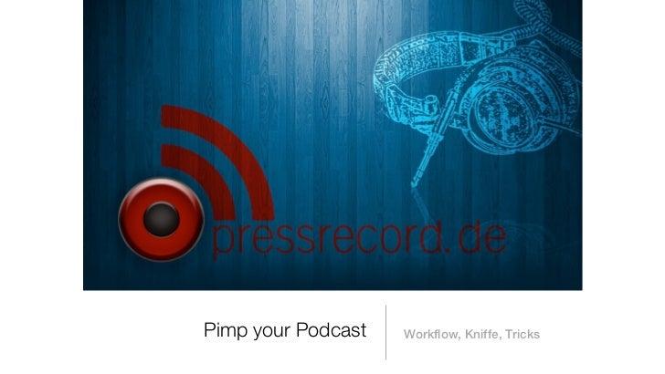 Pimp your Podcast   Workflow, Kniffe, Tricks