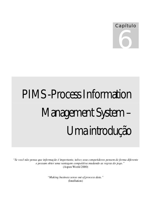 """PIMS-ProcessInformation ManagementSystem– Umaintrodução """"Se você não pensa que informação é importante, talvez seus compet..."""
