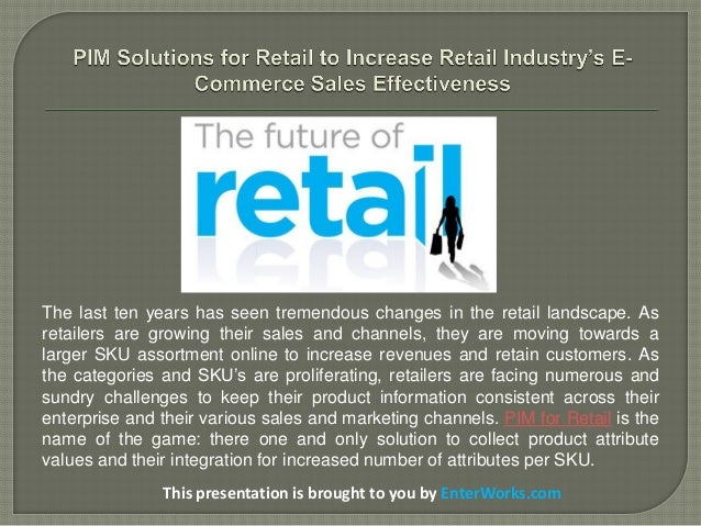 This presentation is brought to you by EnterWorks.com The last ten years has seen tremendous changes in the retail landsca...