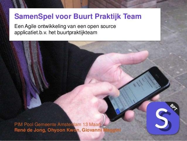 SamenSpel voor Buurt Praktijk Team Een Agile ontwikkeling van een open source applicatiet.b.v. het buurtpraktijkteam PIM P...