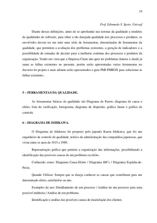 13 Prof. Edmundo S. Spoto, Univasf Diante dessas definições, antes de se aprofundar nas normas da qualidade e modelos de q...