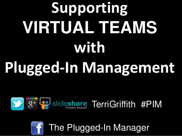 Supporting VIRTUAL TEAMS with Plugged-In Management TerriGriffith #PIM The Plugged-In Manager
